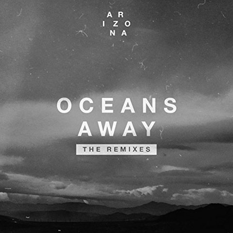 Oceans-Away-the-remixes-cover-a-r-i-z-o-n-a