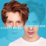 """Ciuffi Rossi: ascolta il nuovo singolo """"Come noi due"""" + testo + video"""