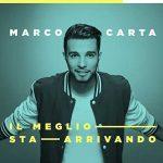 """Marco Carta: ascolta il nuovo singolo """"Il meglio sta arrivando"""" (con testo) + video"""