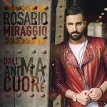 Rosario Miraggio: ascolta il nuovo singolo Dall'Anima Al Cuore (con testo)