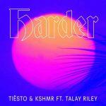 Tiësto & KSHMR nel nuovo singolo Harder feat. Talay Riley: audio e traduzione del testo