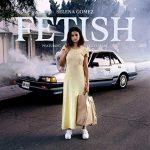Selena Gomez feat. Gucci Mane nel nuovo singolo Fetish: audio e traduzione del testo + video