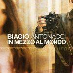 Biagio Antonacci è tornato con il nuovo singolo In mezzo al mondo: audio e testo (in arrivo il video)