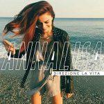"""Annalisa Scarrone e il nuovo singolo """"Direzione la vita"""": audio e testo + video"""