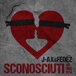 """J-Ax & Fedez: ascolta il nuovo singolo """"Sconosciuti da una vita"""" + testo + video"""