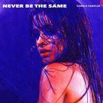 Camila Cabello – Never Be the Same è il secondo singolo ufficiale dall'album Camila: audio, testo e traduzione + video