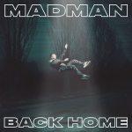 Madman – in uscita l'album Back Home: info e titoli delle canzoni in scaletta