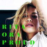 Rita Ora – Proud è il nuovo singolo: audio, testo e traduzione