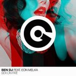 Ben DJ: ascolta il nuovo singolo Sex on Fire feat. Eon Melka