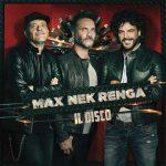 """Max Nek Renga – in arrivo """"Il Disco"""" (Live): info e tracklist album"""