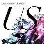 Jennifer Lopez: ascolta il nuovo brano US + testo, traduzione e live video