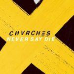 CHVRCHES – Never Say Die: ascolta il nuovo brano e leggi il testo