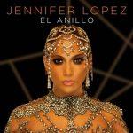 Jennifer Lopez – ascolta il nuovo singolo El Anillo (con testo e traduzione) + video