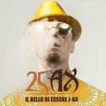 """J-AX e la raccolta """"25 AX – Il Bello Di Essere J-Ax"""" con 25 anni di Successi dal 1993 al 2018"""