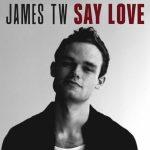 James TW – Say Love: audio, testo e traduzione del nuovo brano