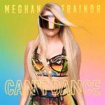 Meghan Trainor – Can't Dance: ascolta la nuova canzone (con testo e traduzione)