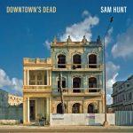 Sam Hunt – Downtown's Dead: ascolta il nuovo brano (testo e traduzione)