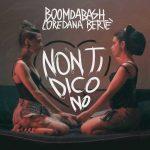 """Boomdabash & Loredana Bertè nel nuovo singolo """"Non ti dico no"""": audio e testo e traduzione + video"""