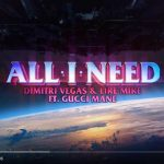 Dimitri Vegas & Like Mike ft. Gucci Mane – All I Need: video, testo e traduzione del nuovo singolo