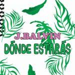 J. Balvin – Dónde Estarás: testo, traduzione e audio