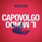 Valerio Scanu – Capovolgo il mondo: ascolta il nuovo singolo + testo