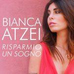 Bianca Atzei – Risparmio un sogno: audio e testo del nuovo singolo